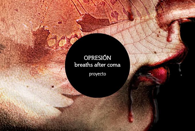 OPRESIÓN, Breaths after coma. Proyecto.