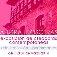Ahora, Nosotras del 1 al 31 de Marzo En el marco del Festival Miradas de Mujeres 2014, el M.AR.CA. (Museo Arqueológico de Cacabelos)