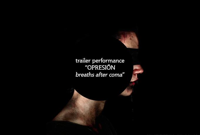 "TRAILER PERFORMANCE MULTIMEDIA ""OPRESIÓN, breaths after coma"""