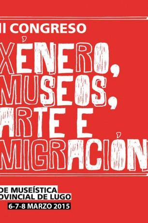 II CONGRESO XÉNERO, MUSEOS, ARTE E MIGRACIÓN 6-7-8 marzo 2015 – Rede Museística Provincial de Lugo